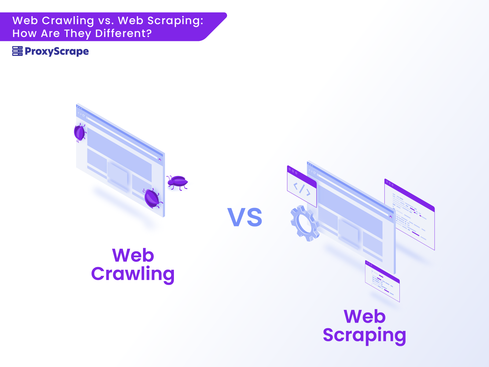 Web Crawling vs. Web Scraping: How Are They Different?